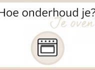 Hoe onderhoud je: je oven?