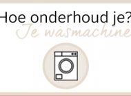 Hoe onderhoud je: je wasmachine?