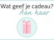 Wat geef je cadeau aan haar?