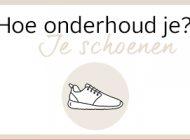Hoe onderhoud je: je schoenen