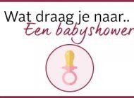 Wat draag je naar een babyshower?